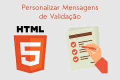 Aprenda como personalizar mensagens para validação de formulários no HTML5